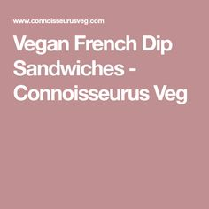 Vegan French Dip Sandwiches - Connoisseurus Veg