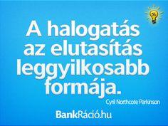 A halogatás az elutasítás leggyilkosabb formája. - Cyril Northcote Parkinson, www.bankracio.hu idézet
