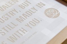 I hate the Valentine's Day industry, but I'm still madly in love with you. etched paper rocks! love the Gmund paper used