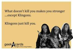 Klingons. Just kill you. End of story