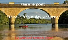 Faire le pont - To take a four-day weekend Read the lesson and examples and listen to the pronunciation on the site (link in bio) Four Day Weekend, Four Days, Long Weekend, Idiomatic Expressions, French People, French Expressions, French Teacher, Online Lessons, France