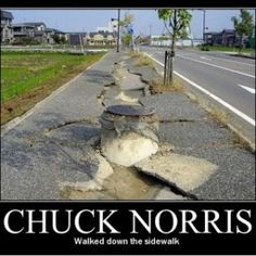 Chuck Norris Walked Down this Street