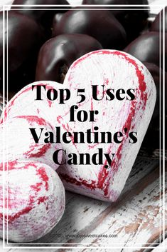 Top 5 Uses for Valentine's Candy #candy #valentinesday #valentine #chocolate #chocolatelovers