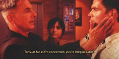 Tony, as far as I'm concerned, you're irreplaceable. // NCIS