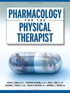 Pharmacology for the Physical Therapist/Peter Panus, Bertram Katzung, Erin Jobst, Suzanne Tinsley, Susan Masters, Anthony Trevor