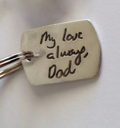 Send in a handwriting sample and they can make a keychain, bracelet, ring, etc.
