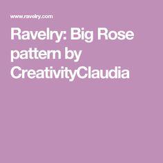 Ravelry: Big Rose pattern by CreativityClaudia