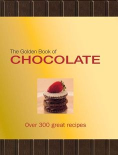 The Golden Book of Chocolate: Over 300 Great Recipes - http://bestchocolateshop.com/the-golden-book-of-chocolate-over-300-great-recipes/
