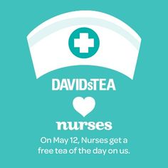 Celebrate Nurses Day with David's Tea! Nurses can get a free tea-of-the-day at David's Tea on May 12th!