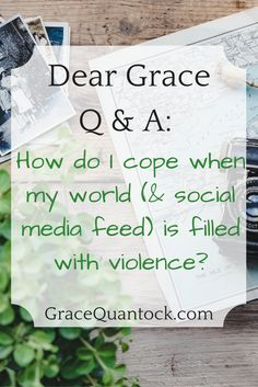 Dear Grace Q & A: How do I cope when my world (& social media feed) is filled with violence? My dear, I really hear you, it's so tough. The news from Aleppo is chilling and desperate,… Aleppo, Chilling, My World, Encouragement, Self, Creativity, Boxes, Wellness, Social Media