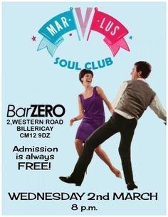The Bi Monthly Mar V Lus Soul Clubs Soul Night    8pm - Midnight    Bar Zero    2 Western Road    Billericay    Essex    CM12 9DZ    Free Admission.