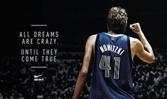 Dreams are crazy. Until they become reality. This speaks for Mark Cuban, Nike and Dirk.