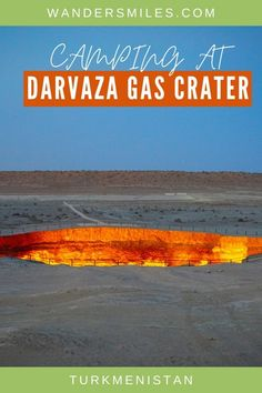 Guide to camping at Darvaza Gas Crater in Turkmenistan Europe Destinations, Amazing Destinations, Travel Guides, Travel Tips, Asia Travel, Travel Abroad, Best Places To Travel, Family Travel, Group Travel