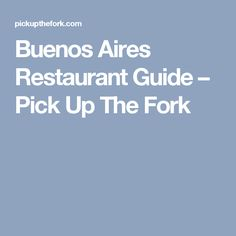 Buenos Aires Restaurant Guide – Pick Up The Fork