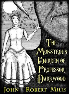 Get a free copy of my #steampunk #fantasy'The Monstrous Burden of Professor Darkwood.' Just tell me where to send it. http://www.johnrobertmills.com/#!blank/crqx1 Get to know Part 1 of the story while I finish the sequel.
