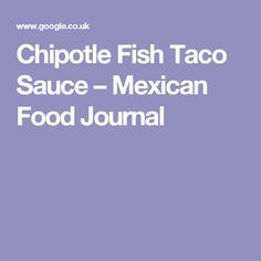 Chipotle Fish Taco Sauce – Mexican Food Journal