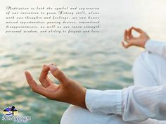"""""""Meditation is both the symbol and expression of our intention to grow. Sitting still, alone with our thoughts and feelings, we can honor missed opportunities, passing desires, remembered disappointments, as well as our inner strength, personal wisdom, and ability to forgive and love."""""""