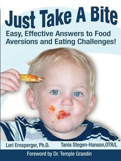 Just Take a Bite: Easy, Effective Answers to Food Aversions and Eating Challenges! by Lori Ernsperger, Tania Stegen-Hanson, Temple Grandin Read my review here: http://www.amazon.com/review/R29QCN6NJ6D5KW