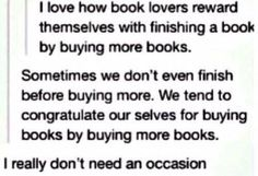 So very true. My pile of books to read continues to increase and increase. Books To Buy, I Love Books, Good Books, Books To Read, My Books, Book Of Life, The Book, Thats The Way, Book Fandoms