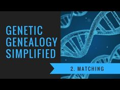 Genetic Genealogy Simplified: Matching - YouTube
