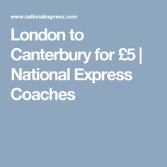 London to Canterbury for £5   National Express Coaches