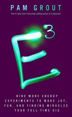 """New release: E Cubed by Pam Grout E-Squared, the international hit sensation described by one reader as """"The Secret on crack,"""" provided the training wheels, the baby steps, to """"really getting it"""" that thoughts create reality."""