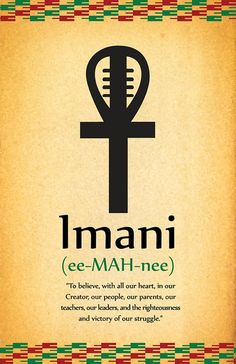 Imani: Faith To believe with all our heart in our people, our parents, our teachers, our leaders, and the righteousness and victory of our struggle. African Words, African Symbols, Kwanzaa Principles, Afrique Art, Symbols And Meanings, Spiritus, Egyptian Symbols, Black History Facts, Word Of The Day