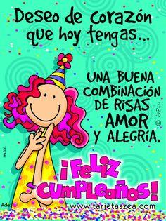 Deseo de corazón que hoy tengas… una buena combinación de risas amor y alegría. ¡feliz cumpleaños!