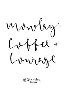 Monday = coffee + courage! Monday vibes lettering