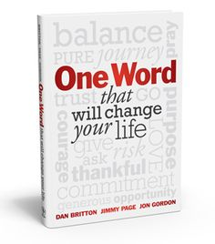 A new book by Dan Britton, Jimmy Page and Jon Gordon. ONE WORD THAT WILL CHANGE YOUR LIFE explains how to simplify your life and business by focusing on just ONE WORD for the entire year.