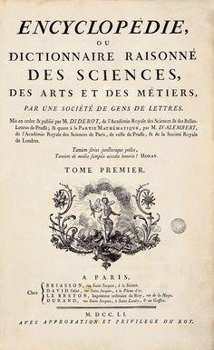 Diderot et Jean le Rond d'Alembert réalisent entre 1751 et 1772 l'Encyclopédie comprenant 17 volumes de texte et 11 d'illustrations, avec un total de 71 818 articles. Pour eux l'Encyclopédie est un emblème de l'esprit philosophique du 18ème siècle, il fait la somme alphabétique des savoir universels. On peux voir ici la première de couverture du premier volume.
