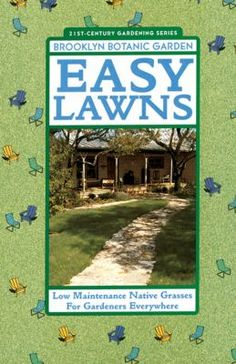 """Readers learn how to choose, buy, plant, and care for a wide variety of grasses in this unique guide, which includes region-specific instructions based on native terrain and climate conditions."" Easy Lawns: Low Maintenance Native Grasses for Gardeners Everywhere by Stevie Daniels"