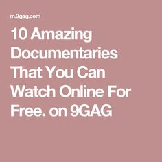 10 Amazing Documentaries That You Can Watch Online For Free. on 9GAG