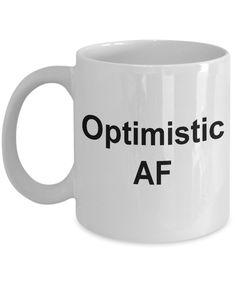 92a7f098e86 Optimistic AF Mug Funny Ceramic Coffee Cup Ceramic Coffee Cups, Ceramic Mugs,  Coffee Mugs