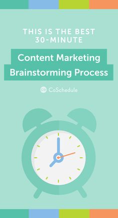 The Best 30-Minute Content Marketing Brainstorming Process