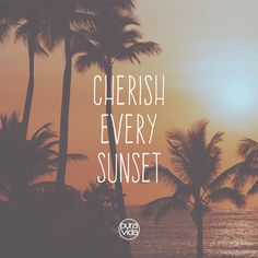 Cherish Every Sunset.