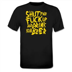 lmao what? Drink Your Beer T-Shirt