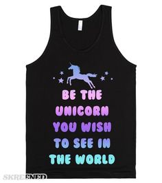 Be the Unicorn | Be the unicorn you wish to see in the world! Uh, who says unicorns aren't real?! You are a real unicorn if you just believe! Show everyone you are too magical for their bullshit! #Skreened