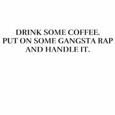 drink som coffee put on some gangsta rap - Google-søk