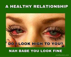 Do I Look High To You Healthy Relationship Weed Memes #wwedmemes #marijuanamemes WeedMemes.com