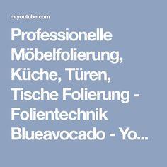 Professionelle Möbelfolierung, Küche, Türen, Tische Folierung - Folientechnik Blueavocado - YouTube