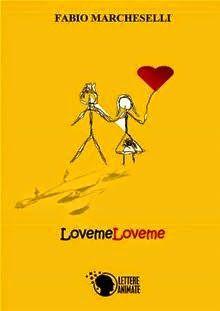 Romanzi rosa contemporanei di Emme X: FABIO MARCHESELLI: LOVEMELOVEME - Recensione di Em...