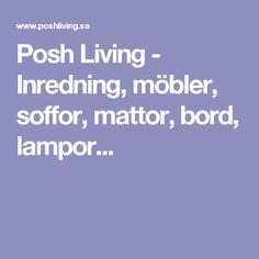 Posh Living - Inredning, möbler, soffor, mattor, bord, lampor...