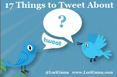 17 things to Tweet about by Lori Gama #twitter