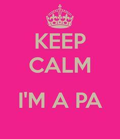 Keep calm, I'm a PA