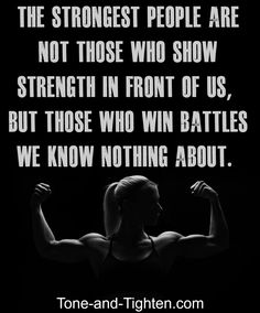 We all have our struggles. Every one of us fights battles. The tougher the battle the stronger you come out after it's over. #fitness #motivation from Tone-and-Tighten.com