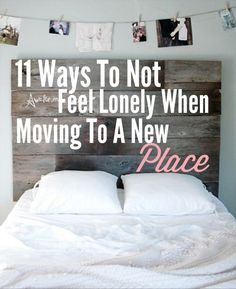 11 Ways To Not Feel Lonely When Moving To A New Place I have learned a few tricks along the way with all my moving, that will make you feel more comfortable in a new home. Here is Ways To Not Feel Lonely