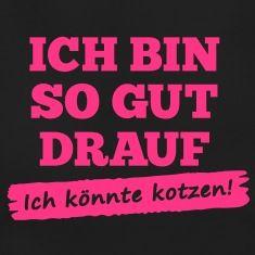 """Sprüche T-Shirt """"Ich bin so gut drauf - ich könnte kotzen"""" 1c [neon pink]"""