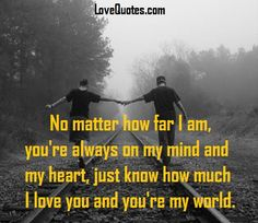 No matter how far I am, you're always on my mind and my heart, just know how…