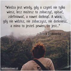 Wiedza jest wtedy, gdy o czymś nie tylko wiesz... #Terakowska-Dorota,  #Mądrość-i-wiedza Inspirational Thoughts, Book Quotes, Depression, Memes, Books, Movie Posters, Polish, Libros, Vitreous Enamel